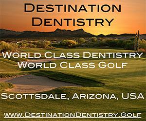 Destination Dentistry - World Class Dentristry, World Class Golf
